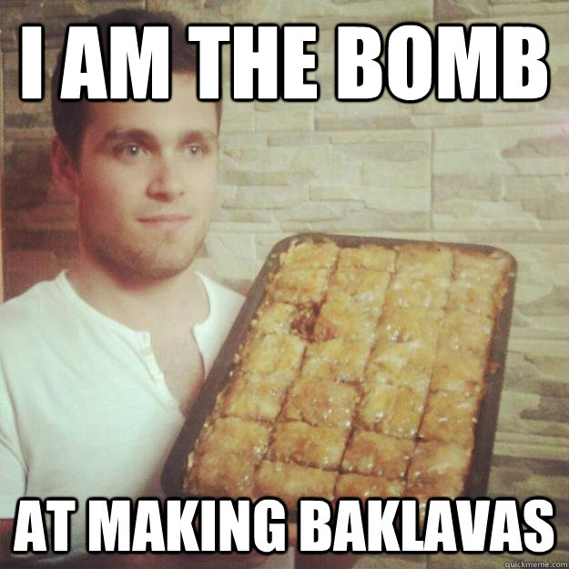 I AM THE BOMB at making baklavas