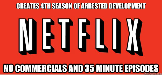 creates 4th season of arrested development no commercials and 35 minute episodes - creates 4th season of arrested development no commercials and 35 minute episodes  Good Guy Netflix