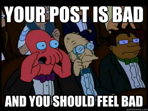 Your post is bad and you should feel bad - Your post is bad and you should feel bad  Misc