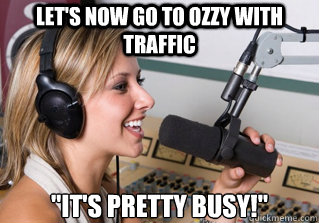 Let's now go to Ozzy with traffic