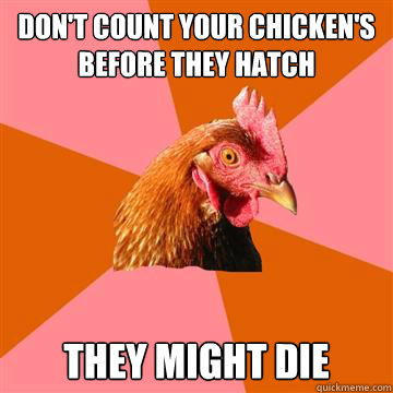 Don't Count Your Chicken's Before They Hatch They Might Die  Anti-Joke Chicken
