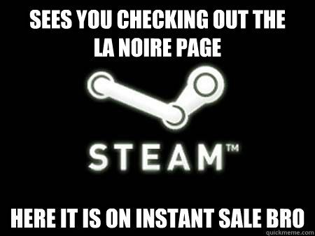 Sees you checking out the      LA Noire Page Here it is on instant sale bro