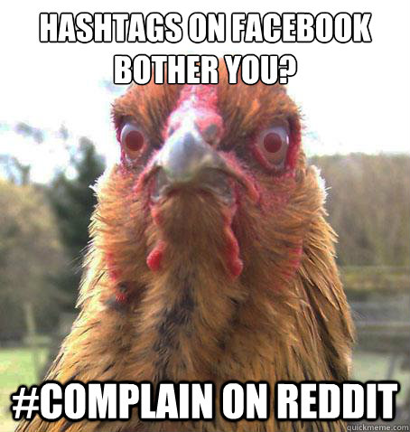 Hashtags on Facebook Bother you? #Complain on Reddit  RageChicken