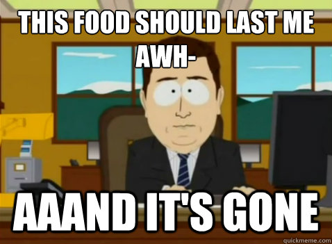 This food should last me awh- aaand it's gone - This food should last me awh- aaand it's gone  South Park Banker