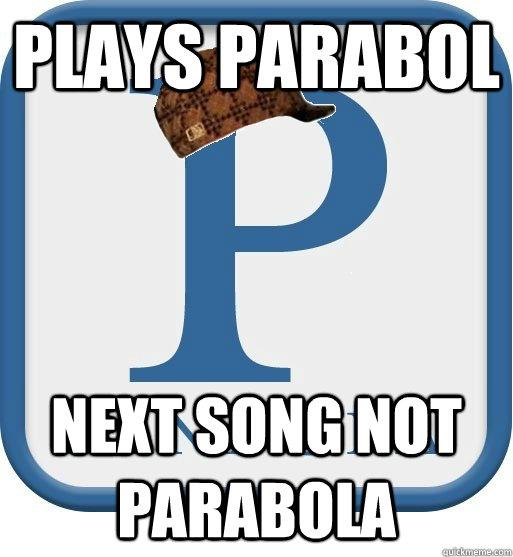 PLAYS PARABOL NEXT SONG NOT PARABOLA - PLAYS PARABOL NEXT SONG NOT PARABOLA  Scumbag pandora