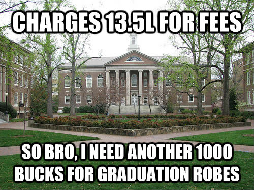 CHARGES 13.5L FOR FEES SO BRO, I NEED ANOTHER 1000 BUCKS FOR GRADUATION ROBES - CHARGES 13.5L FOR FEES SO BRO, I NEED ANOTHER 1000 BUCKS FOR GRADUATION ROBES  Scumbag University