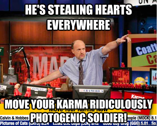 He's stealing hearts everywhere Move your karma Ridiculously Photogenic Soldier! - He's stealing hearts everywhere Move your karma Ridiculously Photogenic Soldier!  move your karma now