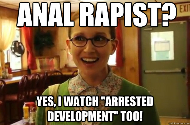ANAL RAPIST? YES, I WATCH