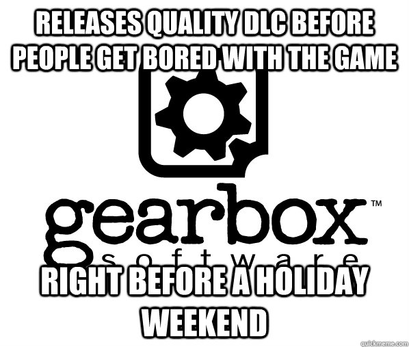 Releases quality DLC before people get bored with the game Right before a holiday weekend - Releases quality DLC before people get bored with the game Right before a holiday weekend  Misc