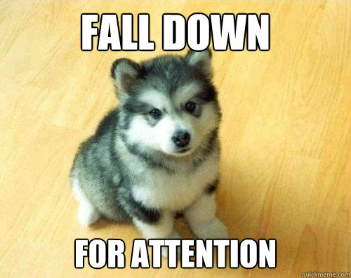 fall down for attention