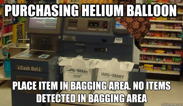 Purchasing helium balloon place item in bagging area. no items detected in bagging area  Scumbag Self Checkout