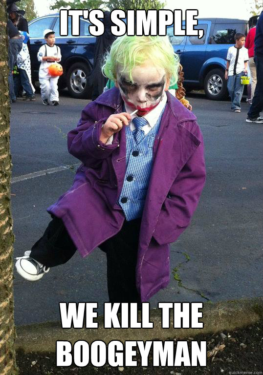It's Simple, we kill the boogeyman - It's Simple, we kill the boogeyman  Joker kid