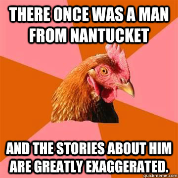 There once was a man from Nantucket And the stories about him are greatly exaggerated. - There once was a man from Nantucket And the stories about him are greatly exaggerated.  Misc