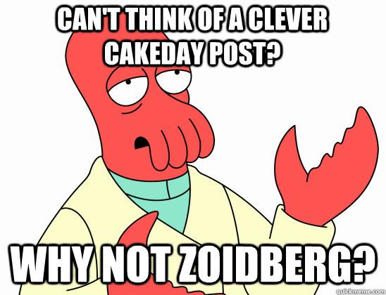 Can't think of a clever cakeday post? why not Zoidberg?  Why Not Zoidberg
