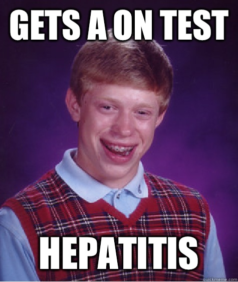 Gets A on test Hepatitis  - Gets A on test Hepatitis   Bad Luck Brian