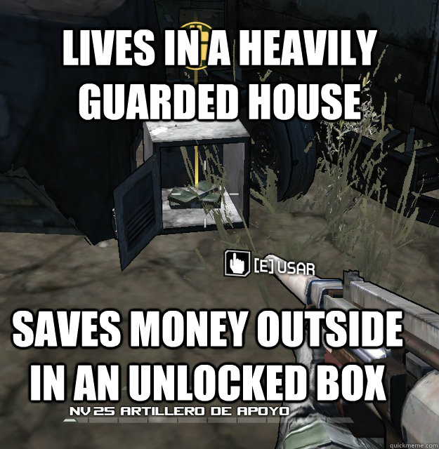 Lives in a heavily guarded house saves money outside in an unlocked box  - Lives in a heavily guarded house saves money outside in an unlocked box   Misc