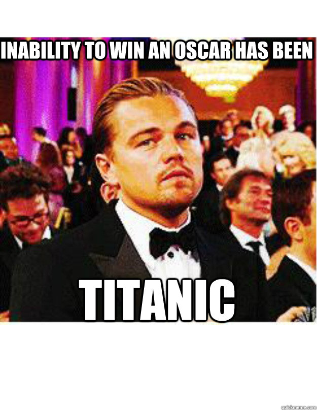 Inability to win an Oscar has been TITANIC - Inability to win an Oscar has been TITANIC  Bad Luck Leo