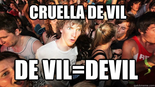 Cruella De vil De vil=devil - Cruella De vil De vil=devil  Sudden Clarity Clarence