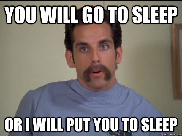 You will go to sleep or i will put you to sleep - You will go to sleep or i will put you to sleep  Happy Gilmore Nurse