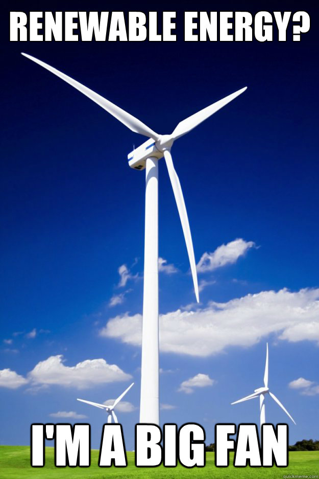 Renewable Energy? I'm a Big Fan  Wind Turbine