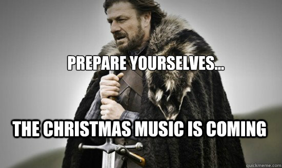 Prepare yourselves... the christmas music is coming - Prepare yourselves... the christmas music is coming  Prepare