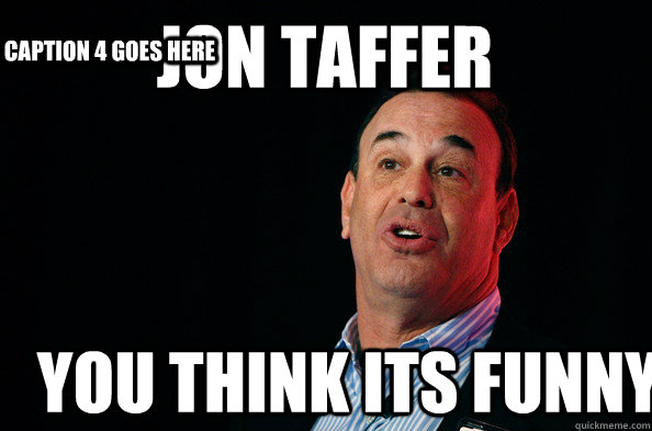 You think its funny Jon Taffer Caption 3 goes here Caption 4 goes here - You think its funny Jon Taffer Caption 3 goes here Caption 4 goes here  Jon Taffer !