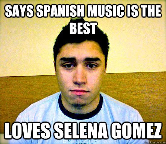 Says Spanish Music is the best Loves Selena Gomez