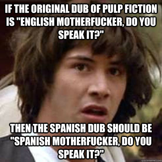 If The Original Dub Of Pulp Fiction Is English Motherfucker Do You