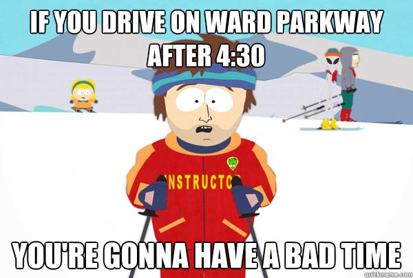 If you drive on ward parkway after 4:30 You're gonna have a bad time - If you drive on ward parkway after 4:30 You're gonna have a bad time  Super Cool Ski Instructor
