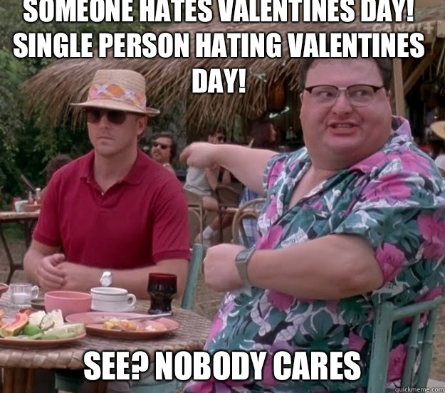 Someone Hates Valentines Day Single Person Hating Valentines Day