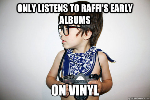 Only listens to raffi's early albums on vinyl - Only listens to raffi's early albums on vinyl  Hipster 5-year-old