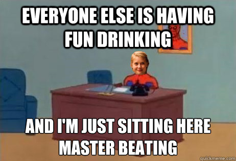 everyone else is having fun drinking and i'm just sitting here master beating - everyone else is having fun drinking and i'm just sitting here master beating  Amy Adams Spiderman