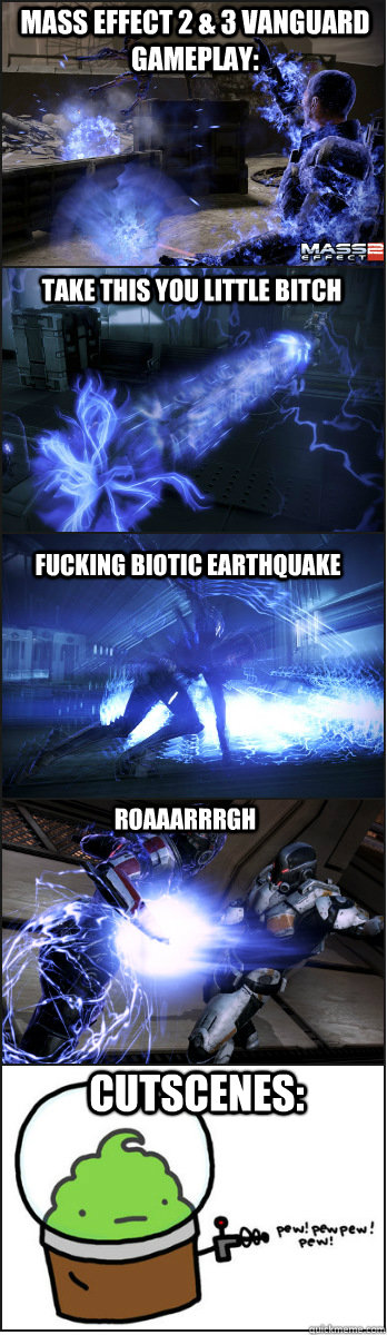 mass effect 2 & 3 vanguard gameplay: take this you little bitch fucking biotic earthquake roaaarrrgh cutscenes: - mass effect 2 & 3 vanguard gameplay: take this you little bitch fucking biotic earthquake roaaarrrgh cutscenes:  mass effect gameplay vs cutscenes