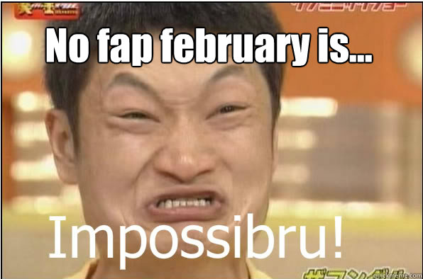 No fap february is...