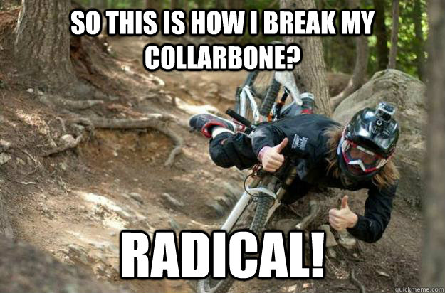 So this is how i break my collarbone? Radical!