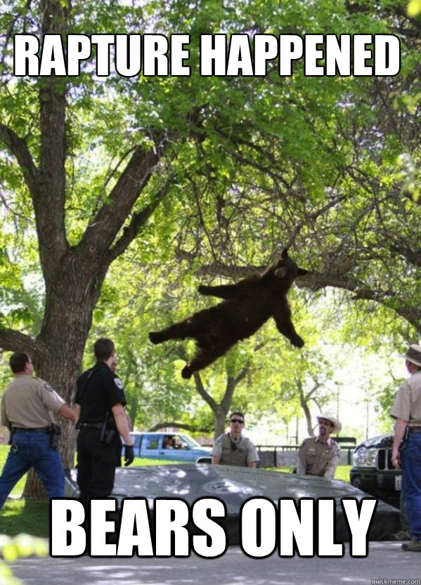 rapture happened bears only  i am a falling bear