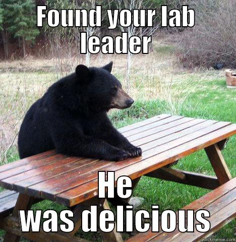 FOUND YOUR LAB LEADER HE WAS DELICIOUS waiting bear