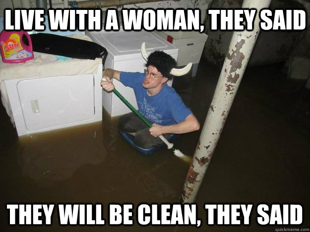 Live with a woman, they said they will be clean, they said - Live with a woman, they said they will be clean, they said  Do the laundry they said