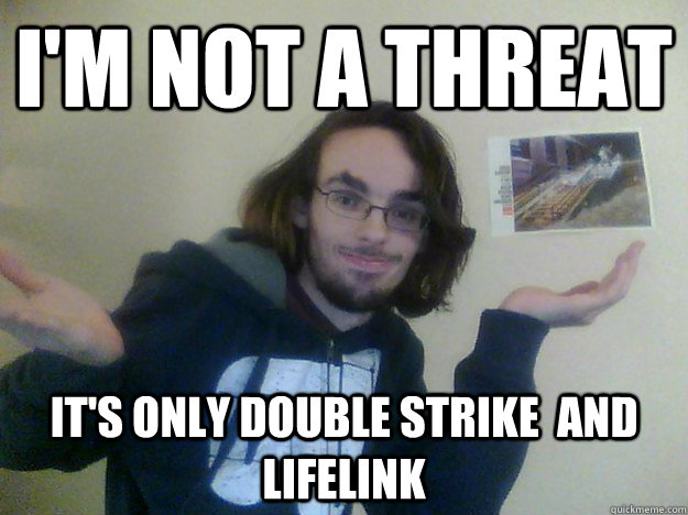 I'm not a threat it's only double strike  and lifelink - I'm not a threat it's only double strike  and lifelink  conestoga gamer meme MTG