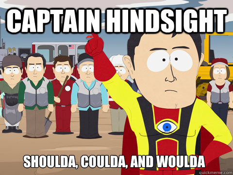 Captain Hindsight Shoulda, Coulda, and Woulda - Captain Hindsight Shoulda, Coulda, and Woulda  Captain Hindsight