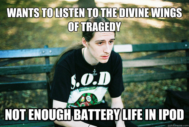Wants to listen to the divine wings of tragedy not enough battery life in ipod - Wants to listen to the divine wings of tragedy not enough battery life in ipod  FirstWorldMetalProblems