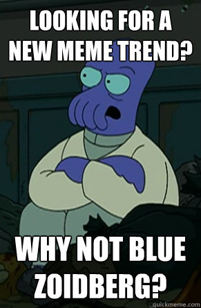 Looking for a new meme trend? why not blue zoidberg?