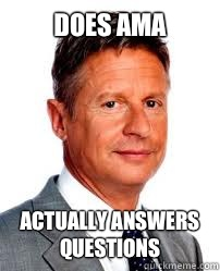 does AMA actually answers questions - does AMA actually answers questions  Good Guy Gary Johnson