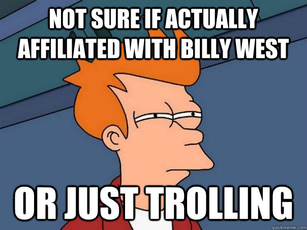 Not sure if actually affiliated with Billy West Or just trolling - Not sure if actually affiliated with Billy West Or just trolling  Misc