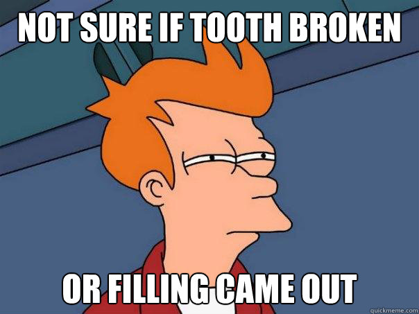 Not sure if tooth broken or filling came out - Not sure if tooth broken or filling came out  Futurama Fry