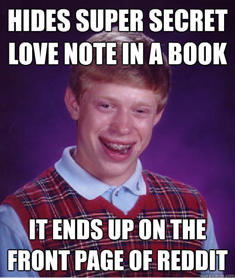 Hides super secret love note in a book It Ends up on the front page of reddit - Hides super secret love note in a book It Ends up on the front page of reddit  Bad Luck Brian