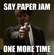 Say paper jam One more time - Say paper jam One more time  Pulp Fiction meme