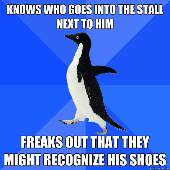 Knows who goes into the stall next to him freaks out that they might recognize his shoes - Knows who goes into the stall next to him freaks out that they might recognize his shoes  Socially Awkward Penguin