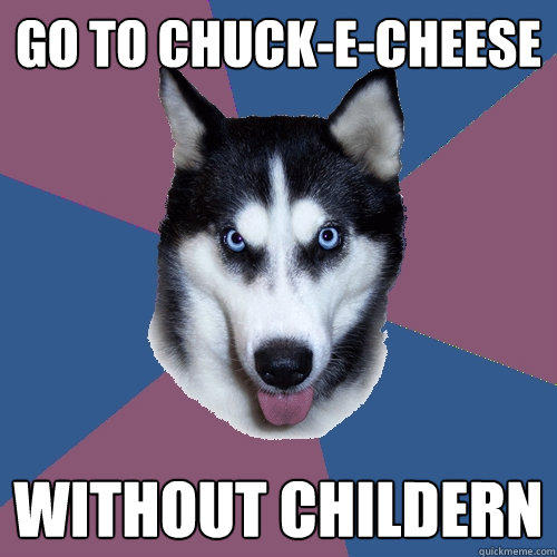 go to chuck-e-cheese without childern  Creeper Canine