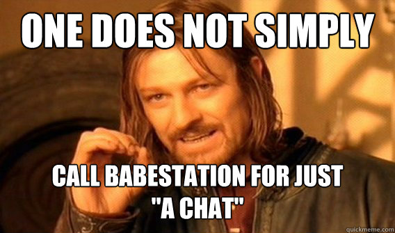 one does not simply call babestation for just